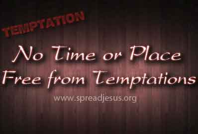 No Time or Place Free from Temptations