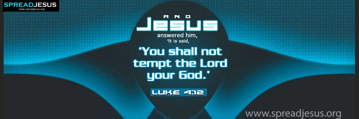 And Jesus answered him, It is said,You shall not tempt the Lord your God
