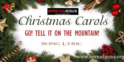 Christmas Carols- GO! TELL IT ON THE MOUNTAIN! Chorus- Go! Tell it on...