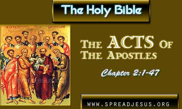 Acts 2:1-47 THE HOLY BIBLE- The Acts Of The Apostles Chapter 2:1-47 Acts 2:1 When the time for Pentecost was fulfilled, they were all in one place together.