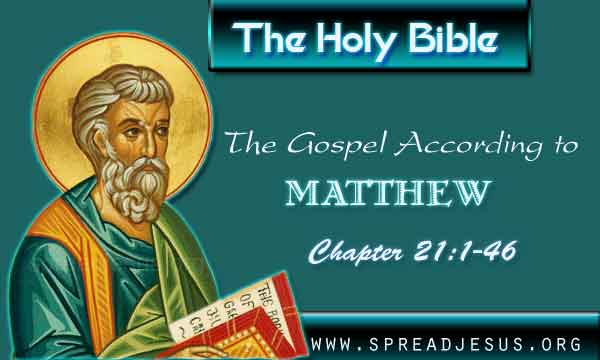 The Holy Bible The Gospel According to Matthew Chapter 21:1-46