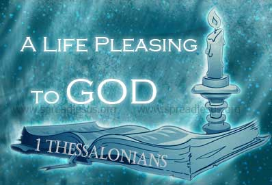 A Life Pleasing To GOD *This is the will of God, your holiness: that you refrain from immorality, *For God did not call us to impurity but to holiness....