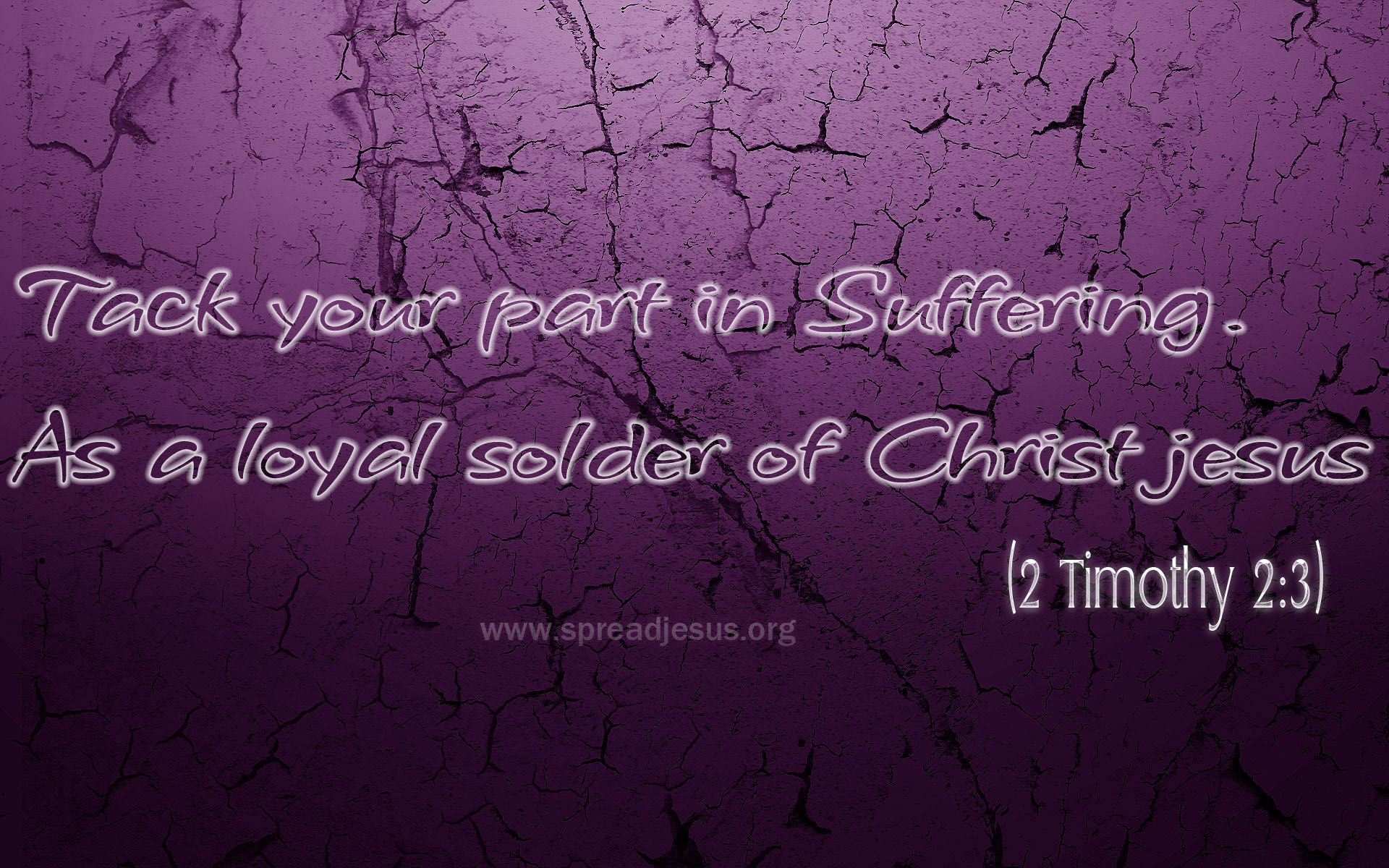 Bible Quotes-2 TIMOTHY 2:3>Tack your part in Suffering. As a loyal solder of Christ jesus (2 TIMOTHY 2:3)