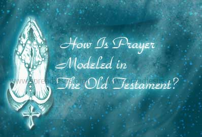 How Is Prayer Modeled in the Old Testament?