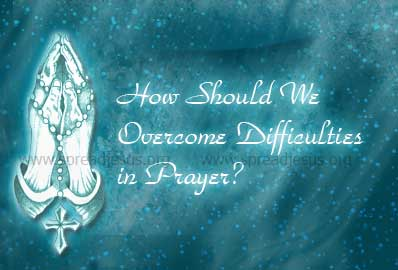How Should We Overcome Difficulties in Prayer?