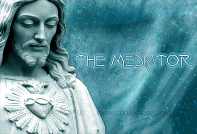 JESUS IS ALSO CALLED  THE MEDIATOR