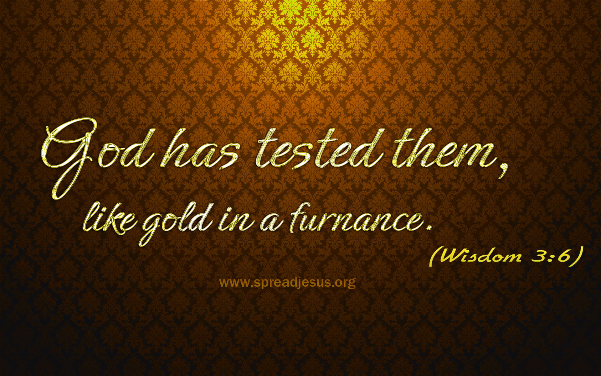 WISDOM 3:6-Bible Quotes HD-WALLPAPERS DOWNLOAD God has tested them, Like gold in a furnance. (WISDOM 3:6)
