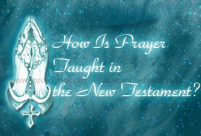 How Is Prayer Taught in the New Testament? The Gospels tell us how Jesus prayed and how he taught us to pray. In Luke, for example, Jesus is portrayed as going off to a quiet place to pray,