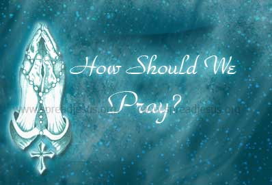 How Should We Pray?