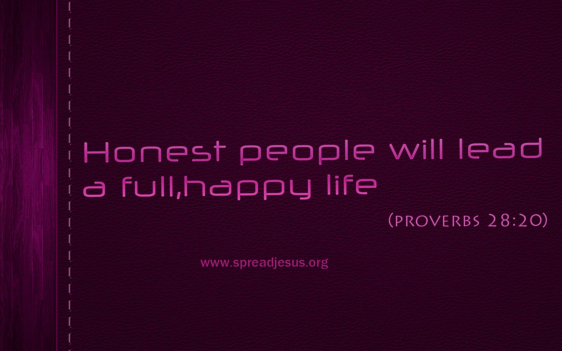 PROVERBS 28:20-Bible Quotes HD-WALLPAPERS DOWNLOAD-Bible Quotes-PROVERBS 28:20>Honest people will lead a full, Happy life (PROVERBS 28:20)