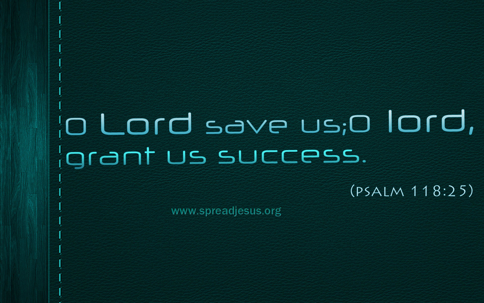 Bible Quotes-PSALMS 118:25 >O Lord save us; O Lord, grant us success.(Psalm 118:25)